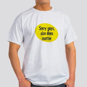 Sorry guys, size does matter Light T-Shirt