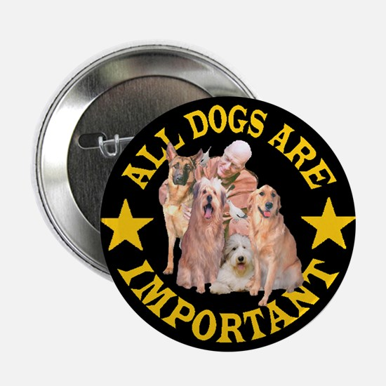 ALL DOGS ARE IMPORTANT Button