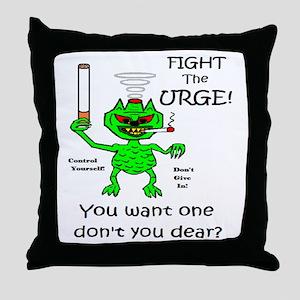 FIGHT THE URGE TO SMOKE! Throw Pillow