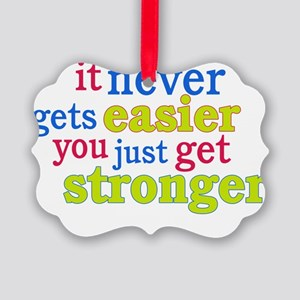 It Never Gets Easier, You Just Ge Picture Ornament