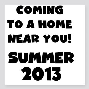 "Coming Summer 2013 Square Car Magnet 3"" x 3"""