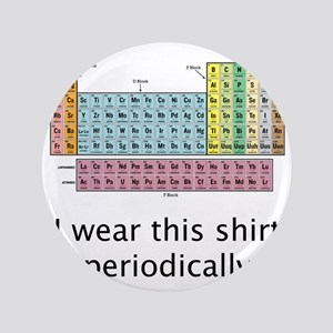 """I Wear This Shirt Periodically 3.5"""" Button"""