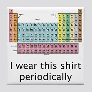 I Wear This Shirt Periodically Tile Coaster