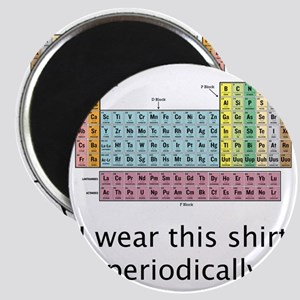 I Wear This Shirt Periodically Magnet