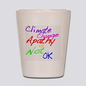 Climate Change Apathy is Not OK Shot Glass