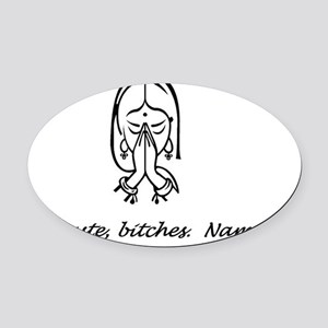 Namaste bitches Oval Car Magnet