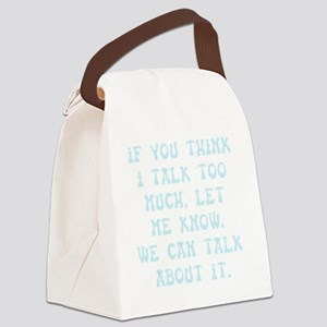 Talk Too Much Canvas Lunch Bag