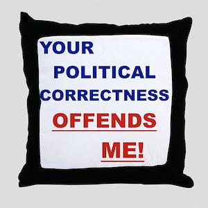 YOUR POLITICAL CORRECTNESS OFFENDS ME Throw Pillow