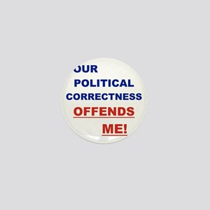 YOUR POLITICAL CORRECTNESS OFFENDS ME Mini Button