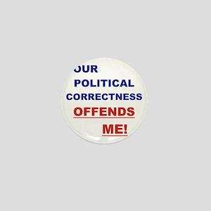 YOUR POLITICAL CORRECTNESS OFFENDS ME Mini Button