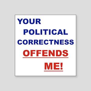 """YOUR POLITICAL CORRECTNESS  Square Sticker 3"""" x 3"""""""