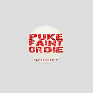 PUKE FAINT OR DIE - BLACK Mini Button