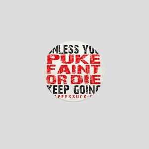 PUKE FAINT OR DIE - WHITE Mini Button