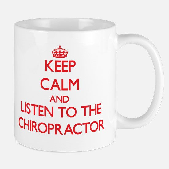 Keep Calm and Listen to the Chiropractor Mugs