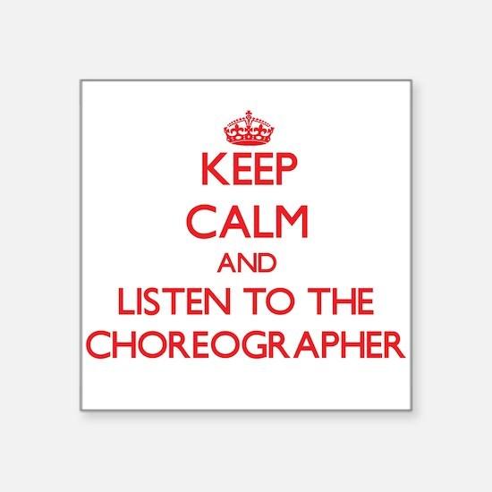 Keep Calm and Listen to the Choreographer Sticker