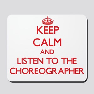 Keep Calm and Listen to the Choreographer Mousepad