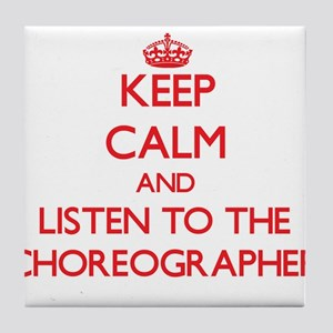 Keep Calm and Listen to the Choreographer Tile Coa