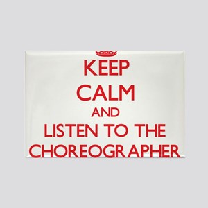 Keep Calm and Listen to the Choreographer Magnets
