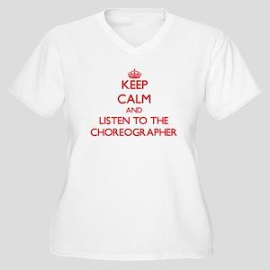 Keep Calm and Listen to the Choreographer Plus Siz