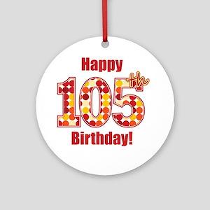 Happy 105th Birthday! Round Ornament