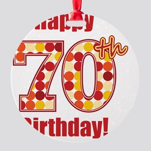 Happy 70th Birthday! Round Ornament