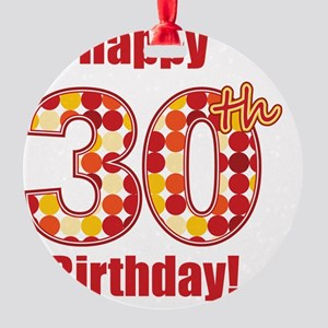 Happy 30th Birthday! Round Ornament