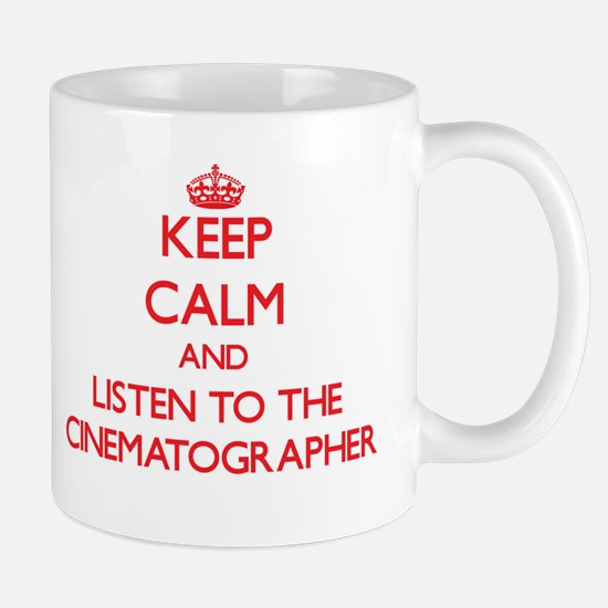 Keep Calm and Listen to the Cinematographer Mugs
