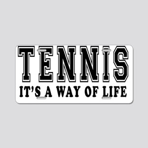 Tennis Its A Way Of Life Aluminum License Plate