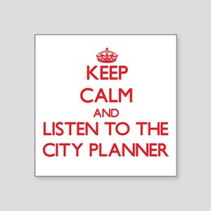 Keep Calm and Listen to the City Planner Sticker