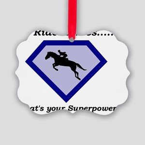 I Ride Horses...What's your Super Picture Ornament