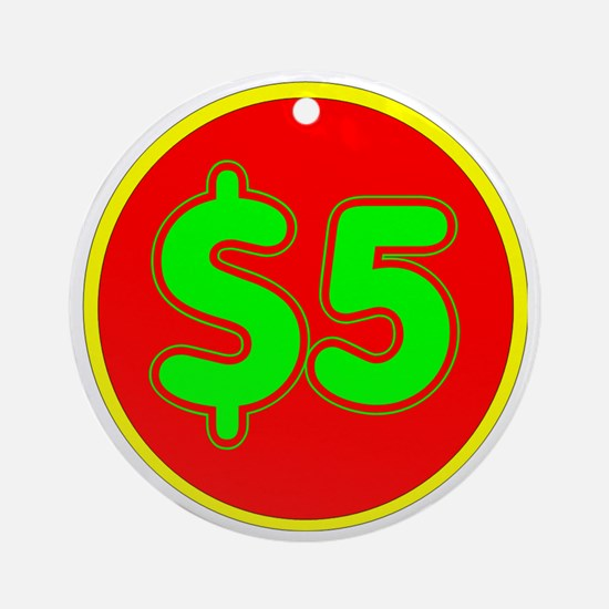 PRICE TAG LABEL - $5 - FIVE DOLLARS Round Ornament