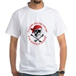 Pirate Humor White T-Shirt