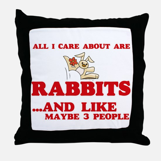 All I care about are Rabbits Throw Pillow