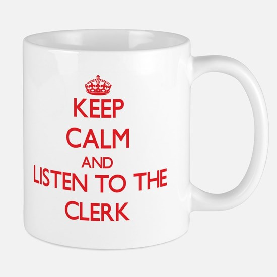 Keep Calm and Listen to the Clerk Mugs