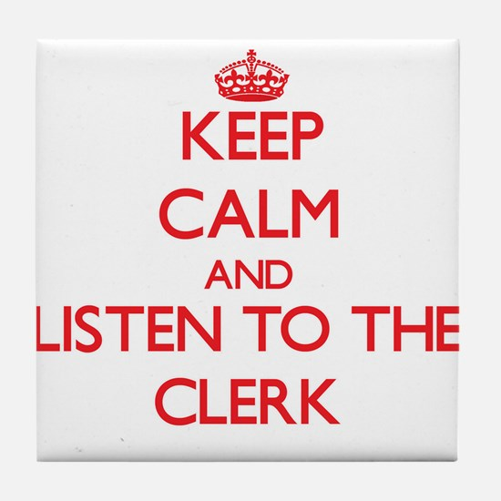 Keep Calm and Listen to the Clerk Tile Coaster