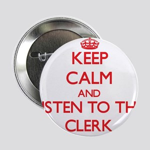 """Keep Calm and Listen to the Clerk 2.25"""" Button"""
