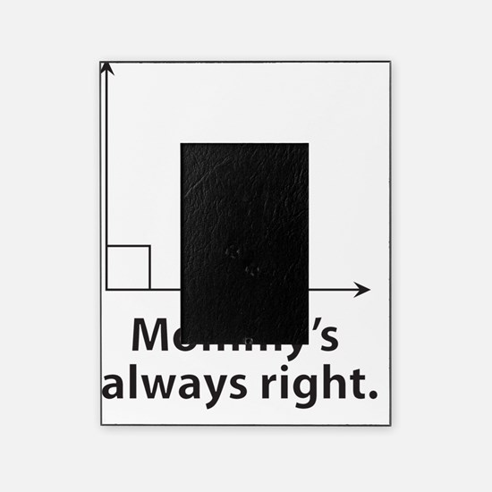 Mommys always right Picture Frame