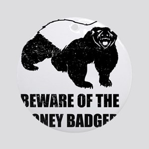Beware Of The Honey Badger Round Ornament
