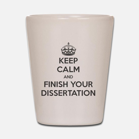 Keep calm and finish your dissertation Shot Glass