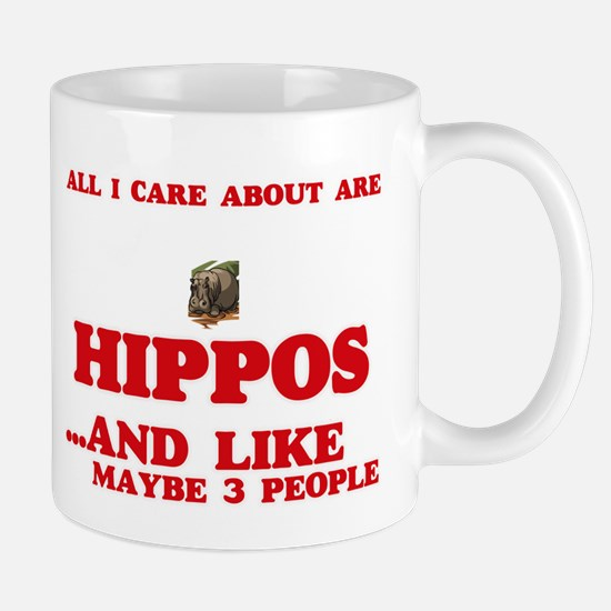 All I care about are Hippos Mugs