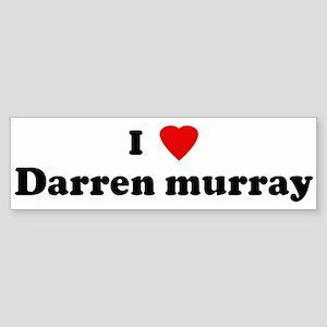 I Love Darren murray Bumper Sticker