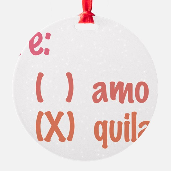 Te amo or Tequila Ornament