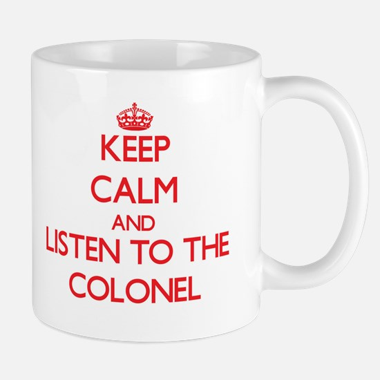 Keep Calm and Listen to the Colonel Mugs