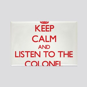 Keep Calm and Listen to the Colonel Magnets