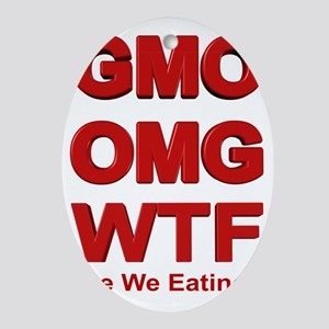 GMO OMG WTF Are We Eating? Oval Ornament