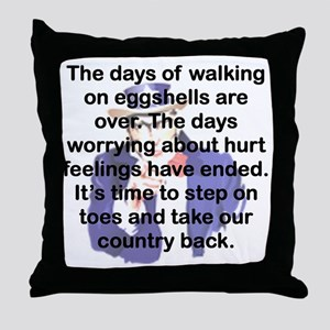 THE DAYS OF WALKING ON EGGSHELLS Throw Pillow