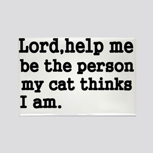 Lord,help me be the person my cat Rectangle Magnet