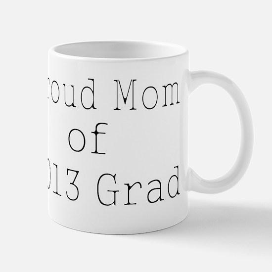 Proud Mom of 2013 Grad-white Mug