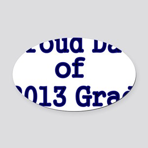 Proud Dad of 2013 Grad-blue Oval Car Magnet