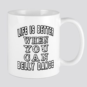 Life Is Better When You Can Belly Dance Mug